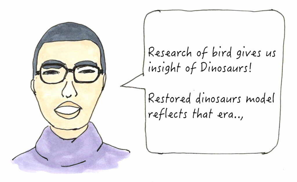 He said that the research of bird gives un insight of Dinosaurs.